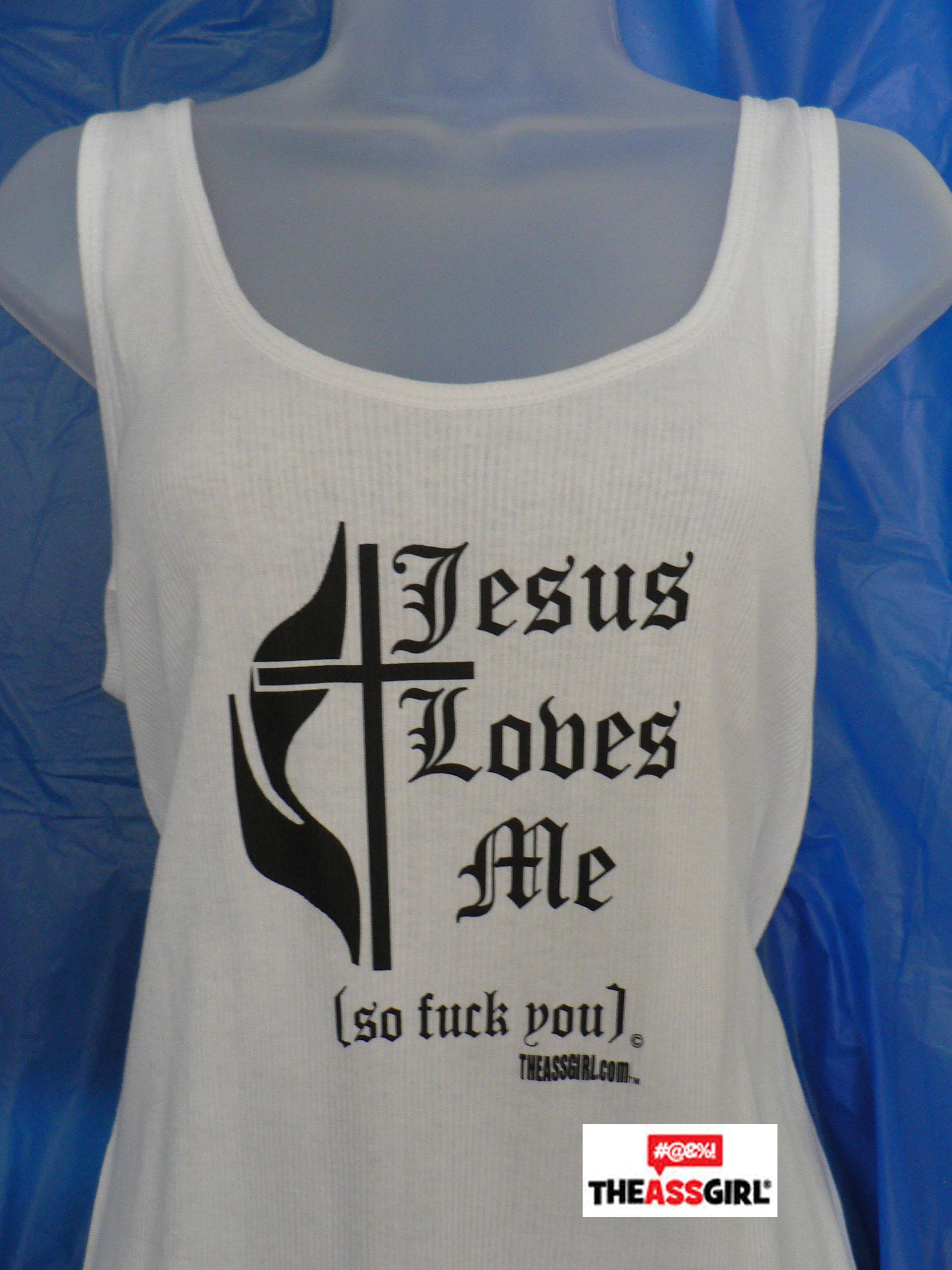Jesus Loves Me So Fuck You! Tank Top