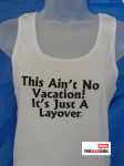 This Ain't No Vacation It's A Layover Tank Top
